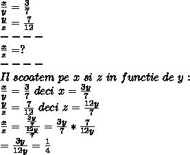 \frac{x}{y}= \frac{3}{7} \\  \frac{y}{z}= \frac{7}{12}  \\ ---- \\  \frac{x}{z}=? \\ ---- \\ Il~scoatem~pe~x~si~z~in~functie~de~y: \\  \frac{x}{y}= \frac{3}{7}~deci~ x= \frac{3y}{7} \\  \frac{y}{z} = \frac{7}{12}~deci~z= \frac{12y}{7}   \\  \frac{x}{z}= \frac{ \frac{3y}{7} }{ \frac{12y}{7} }=  \frac{3y}{7}* \frac{7}{12y} \\ = \frac{3y}{12y}= \frac{1}{4}
