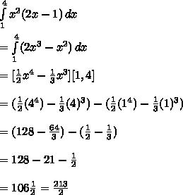 \int\limits^4_1 x^2(2x-1)\, dx  \\  \\ =  \int\limits^4_1 (2x^3-x^2)\, dx \\\\=[\frac{1}{2}x^4- \frac{1}{3}x^3] [1,4]\\\\=(\frac{1}{2}(4^4)-\frac{1}{3}(4)^3)-(\frac{1}{2}(1^4)-\frac{1}{3}(1)^3)\\\\= (128-\frac{64}{3})-(\frac{1}{2}-\frac{1}{3})\\\\ = 128-21- \frac{1}{2}\\\\ =106 \frac{1}{2} =  \frac{213}{2}