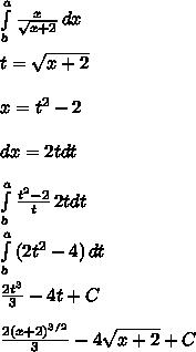 \int\limits^a_b { \frac{x}{ \sqrt{x+2} } } \, dx \\ \\ t =  \sqrt{x+2} \\ \\ x = t^{2} - 2 \\ \\ dx = 2 t dt \\ \\  \int\limits^a_b {\frac{t^{2}-2}{t}} \, 2tdt \\  \\ \int\limits^a_b {(2t^{2} - 4)} \, dt  \\ \\ \frac{2t^{3}}{3} - 4 t + C \\ \\ \frac{2(x+2)^{3/2}}{3} - 4 \sqrt{x+2} + C