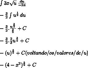 \int\limits {3x \sqrt{u} } \,  \frac{du}{-2x}   \\  \\   -\frac{3}{2} \int\limits {u^{ \frac{1}{2} }  } \,  du \\  \\ - \frac{3}{2}.  \frac{u^{ \frac{3}{2} }}{ \frac{3}{2} }+C \\  \\ - \frac{3}{2}. \frac{2}{3}   u^{ \frac{3}{2} }+C \\  \\  -(u ) ^{ \frac{3}{2} }+C   (voltando /os/ valores/ de / u) \\  \\  -(4- x^{2} ) ^{ \frac{3}{2} }  +C