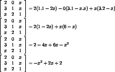 \left[\begin{array}{ccc}2&0&x\\3&1&x\\x&2&1\end{array}\right] = 2 (1.1 - 2x) - 0(3.1-x.x) + x(3.2 - x) \ \ \left[\begin{array}{ccc}2&0&x\\3&1&x\\x&2&1\end{array}\right] = 2 (1 - 2x) + x(6 - x) \ \ \left[\begin{array}{ccc}2&0&x\\3&1&x\\x&2&1\end{array}\right] = 2 -4x + 6x-x^2 \ \ \left[\begin{array}{ccc}2&0&x\\3&1&x\\x&2&1\end{array}\right] = -x^2 +2x + 2 \ \ \ \