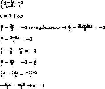 \left \{ {{ \frac{x}{3}- \frac{2y}{5}=-3} \atop {y-3x=1}} \right.  \\  \\ y= 1+3x \\  \\  \frac{x}{3}- \frac{2y}{5}=-3}\ reemplazamos \to { \frac{x}{3}- \frac{2(1+3x)}{5}=-3} \\  \\  { \frac{x}{3}- \frac{2+6x}{5}=-3} \\  \\  { \frac{x}{3}- \frac{2}{5}-  \frac{6x}{5}=-3} \\  \\  { \frac{x}{3}- \frac{6x}{5}=-3+ \frac{2}{5} } \\  \\  { \frac{5x}{15}- \frac{18x}{15}= \frac{-15+2}{5} } \\  \\  { - \frac{13x}{5}= \frac{-13}{5} } \to x= 1\\  \\