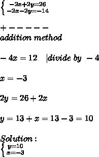 \left \{ {{-2x+2y=26} \atop {-2x-2y=-14}} \right.\\+-----\addition\ method\\-4x=12\ \ \ | divide\ by\ -4\\x=-3\\2y=26+2x\\y=13+x=13-3=10\\Solution:\ \left \{ {{y=10} \atop {x=-3}} \right.