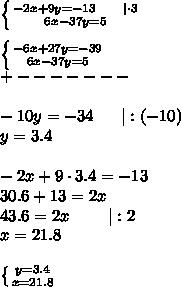 \left \{ {{-2x+9y=-13\ \ \ \ \ |\cdot3} \atop {6x-37y=5}} \right. \\\\ \left \{ {{-6x+27y=-39} \atop {6x-37y=5}} \right. \\+-------\\\\-10y=-34\ \ \ \ \ |:(-10)\\y=3.4\\\\-2x+9\cdot3.4=-13\\30.6+13=2x\\43.6=2x\ \ \ \ \ \ \ |:2\\x=21.8\\\\ \left \{ {{y=3.4} \atop {x=21.8}} \right.
