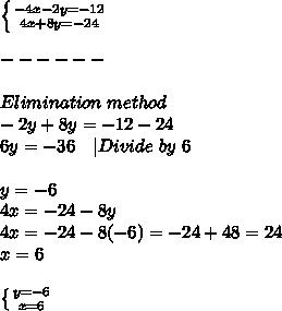 \left \{ {{-4x-2y=-12} \atop {4x+8y=-24}} \right. \\\+------\\Elimination\ method\-2y+8y=-12-24\6y=-36\ \ \ |Divide\ by\ 6\\y=-6\4x=-24-8y\4x=-24-8(-6)=-24+48=24\x=6\\ \left \{ {{y=-6} \atop {x=6}} \right.