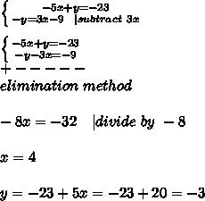 \left \{ {{-5x+y=-23} \atop {-y=3x-9\ \ | subtract\ 3x}} \right. \\ \left \{ {{-5x+y=-23} \atop {-y-3x=-9}} \right. \+-----\elimination\ method\\-8x=-32\ \ \ | divide\ by\ -8\\x=4\\y=-23+5x=-23+20=-3