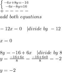 \left \{ {{-6x+8y=-16} \atop {-6x-8y=16}} \right. \ +-----\ add\ both\ equations\\