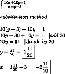 \left \{ {{10x+10y=1} \atop {x=y-3}} \right. \\substitution\ method\\10(y-3)+10y=1\10y-30+10y=1\ \ \ |add\ 30\20y=31\ \  \|divide\ by\ 20\y=\frac{31}{20}=\boxed{1\frac{11}{20}}\\x=1\frac{11}{20}}-3=\boxed{-2\frac{11}{20}}}