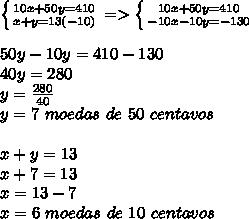 \left \{ {{10x+50y=410} \atop {x+y=13(-10)}} \right.=> \left \{ {{10x+50y=410} \atop {-10x-10y=-130}} \right.\\\\50y-10y=410-130\\40y=280\\y=\frac{280}{40}\\y=7\ moedas\ de\ 50\ centavos\\\\x+y=13\\x+7=13\\x=13-7\\x=6\ moedas\ de\ 10\ centavos