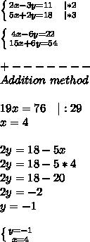 \left \{ {{2x-3y=11\ \ \ |*2  } \atop {5x+2y=18\ \ \ |*3}} \right. \\\\  \left \{ {{4x-6y=22  } \atop {15x+6y=54}} \right. \\\\+-------\\Addition\ method\\\\19x=76\ \ \ |:29\\x=4\\\\2y=18-5x\\2y=18-5*4\\2y=18-20\\2y=-2\\y=-1\\\\ \left \{ {{y=-1} \atop {x=4}} \right.
