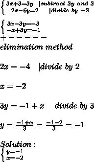 \left \{ {{3x+3=3y\ \ | subtract\ 3y\ and\ 3} \atop {2x-6y=2\ \ \ \ | divide\ by\ -2}} \right. \\ \left \{ {{3x-3y=-3} \atop {-x+3y=-1}} \right. \+-----\ elimination\ method\\\ 2x=-4\ \ \ | divide\ by\ 2\\ x=-2\\ 3y=-1+x\ \ \ \ divide\ by\ 3\\ y=\frac{-1+x}{3}=\frac{-1-2}{3}=-1\\ Solution:\ \left \{ {{y=-1} \atop {x=-2}} \right.