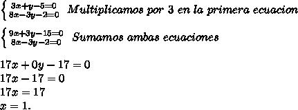 \left \{ {{3x+y -5=0} \atop {8x-3y-2=0}} \right.\ Multiplicamos\ por\ 3\ en\ la\ primera\ ecuacion\\ \\ \left \{ {{9x+3y -15=0} \atop {8x-3y-2=0}} \right.\ Sumamos\ ambas\ ecuaciones\\ \\17x+0y-17=0\\17x-17=0\\17x=17\\x=1.