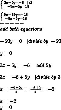 \left \{ {{3x-5y=-6\ \ | *3} \atop {-9x-5y=18}} \right. \\  \left \{ {{9x-15y=-18} \atop {-9x-5y=18}} \right. \+----\add\ both\ equations\\-20y=0\ \ \ | divide\ by \ -20\\y=0\\3x-5y=-6\ \ \ \ add\ 5y\\3x=-6+5y\ \ \ | divide\ by\ 3\\x=\frac{-6+5y}{3}=\frac{-6+0}{3}=-2\\ x=-2\ y=0