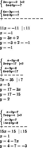 \left \{ {{3x-y=-2\ \  *2} \atop {5x+2y=-7}} \right. \\\\ \left \{ {{6x-2y=-4} \atop {5x+2y=-7}} \right. \\+----------\\\\11x=-11\ \  :11\\x=-1\\y=3x+2\\y=-3+2=-1\\y=-1\\\\\\ \left \{ {{x-2y=8} \atop {3x+y=17\ \  *2}} \right. \\  \left \{ {{x-2y=8} \atop {6x+2y=17}} \right.\\+-----\\7x=35\ \  :7\\x=5\\y=17-3x\\y=17-15\\y=2\\\\\\ \left \{ {{x-2y=7} \atop {7x+y=4\ \  *2}} \right.\\ \left \{ {{x-2y=7} \atop {14x+2y=8}} \right.\\ +------\\15x=15\ \  :15\\x=1\\y=4-7x\\y=4-7=-3
