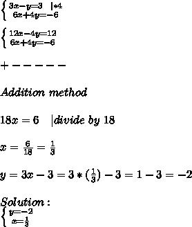 \left \{ {{3x-y=3\ \ | *4} \atop {6x+4y=-6}} \right. \\ \left \{ {{12x-4y=12} \atop {6x+4y=-6}} \right. \\+-----\\Addition\ method\\18x=6\ \ \ | divide\ by\ 18\\x=\frac{6}{18}=\frac{1}{3}\\y=3x-3=3*(\frac{1}{3})-3=1-3=-2\\Solution:\ \left \{ {{y=-2} \atop {x=\frac{1}{3}}} \right.