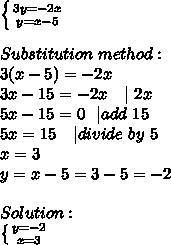 \left \{ {{3y=-2x} \atop {y=x-5}} \right. \\\\Substitution\ method:\\3(x-5)=-2x\\3x-15=-2x\ \ \ |  \add\ 2x\\5x-15=0\ \ | add\ 15\\5x=15\ \ \ | divide\ by\ 5\\x=3\\y=x-5=3-5=-2\\\\Solution:\\ \left \{ {{y=-2} \atop {x=3}} \right.