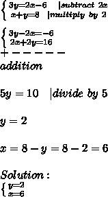 \left \{ {{3y=2x-6\ \ \ | subtract\ 2x} \atop {x+y=8\ \ | multiply\ by\ 2}} \right. \\  \left \{ {{3y-2x=-6} \atop {2x+2y=16}} \right. \+-----\addition\\ 5y=10\ \ \ | divide\ by\ 5\\y=2\\x=8-y=8-2=6\\Solution:\  \left \{ {{y=2} \atop {x=6}} \right.