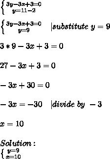 \left \{ {{3y-3x+3=0} \atop {y=11-2}} \right.\\  \left \{ {{3y-3x+3=0} \atop {y=9}} \right.\ \ | substitute\ y=9\\3*9-3x+3=0\\27-3x+3=0\\-3x+30=0\\-3x=-30\ \ \ | divide\ by\ -3\\x=10\\Solution:\ \left \{ {{y=9} \atop {x=10}} \right.