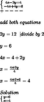\left \{ {{4x-2y=4} \atop {-4x+4y=8}} \right. \+----\\add\ both\ equations\\2y=12\ \ | divide\ by\ 2\\y=6\\4x=4+2y\\x=\frac{4+2y}{4}\\x=\frac{4+2*6}{4}=4\\Solution\ \left \{ {{y=6} \atop {x=4}} \right.