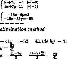 \left \{ {{5x+2y=-1\ \ | *(-3)} \atop {3x+7y=11\ \ |*(-5)}} \right. \\  \left \{ {{-15x-6y=3} \atop {-15x-35y=-55}} \right. \+----\elimination\ method\\-41y=-52\ \ \ | divide\ by\ -41\y=\frac{52}{41}\x=\frac{11-7y}{3}=\frac{11-7*\frac{52}{41}}{3}=\frac{29}{41}