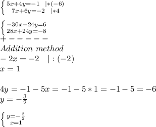 \left \{ {{5x+4y=-1\ \ | *(-6)} \atop {7x+6y=-2\ \ | *4}} \right. \\  \left \{ {{-30x-24y=6} \atop {28x+24y=-8}} \right. \+-----\Addition\ method\ -2x=-2\ \ \ | :(-2)\x=1\\4y=-1-5x=-1-5*1=-1-5=-6\y=-\frac{3}{2}\\ \left \{ {{y=-\frac{3}{2}} \atop {x=1}} \right.