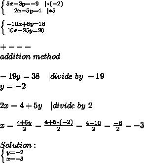 \left \{ {{5x-3y=-9\ \   *(-2)} \atop {2x-5y=4\ \   *5}} \right. \\\\ \left \{ {{-10x+6y=18} \atop {10x-25y=20}} \right. \\\\+---\\addition\ method\\\\-19y=38\ \ \   divide\ by\ -19\\y=-2\\\\2x=4+5y\ \ \   divide\ by\ 2\\\\x=\frac{4+5y}{2}=\frac{4+5*(-2)}{2}=\frac{4-10}{2}=\frac{-6}{2}=-3\\\\Solution:\\ \left \{ {{y=-2} \atop {x=-3}} \right.