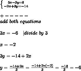 \left \{ {{5x-3y=8} \atop {-2x+3y=-14}} \right. \\+-----\ add\ both\ equations\\3x=-6\ \ \ | divide\ by\ 3\\x=-2\\3y=-14+2x\\y=\frac{-14+2x}{3}=\frac{-14+2*(-2)}{3}=\frac{-18}{3}=-6