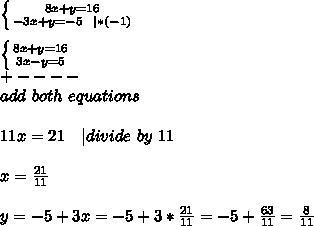 \left \{ {{8x+y=16} \atop {-3x+y=-5\ \ |*(-1)}} \right. \\  \left \{ {{8x+y=16} \atop {3x-y=5}} \right. \+----\ add\ both\ equations\\11x=21\ \ \ | divide\ by\ 11\\x=\frac{21}{11}\\y=-5+3x=-5+3*\frac{21}{11}=-5+\frac{63}{11}=\frac{8}{11}