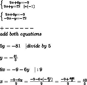 \left \{ {{9x+6y=-9} \atop {9x+y=72\ \   *(-1)}} \right. \\\\  \left \{ {{9x+6y=-9} \atop {-9x-y=-72}} \right. \\\\+------\\ add\ both\ equations\\\\5y=-81\ \ \   divide\ by\ 5\\\\y=-\frac{81}{5}\\\\9x=-9-6y\ \ \   :9\\\\x=\frac{-9-6y}{9}=\frac{-9-6*(-\frac{81}{5})}{9}=\frac{-9+\frac{486}{5}}{9}=\frac{49}{5}