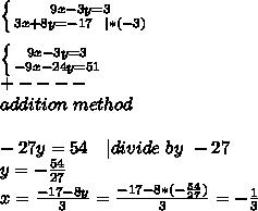 \left \{ {{9x-3y=3} \atop {3x+8y=-17\ \ |*(-3)}} \right. \\  \left \{ {{9x-3y=3} \atop {-9x-24y=51}} \right. \+----\addition\ method\\-27y=54\ \ \ | divide\ by\ -27\y=-\frac{54}{27}\x=\frac{-17-8y}{3}=\frac{-17-8*(-\frac{54}{27})}{3}=-\frac{1}{3}