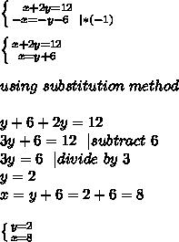 \left \{ {{x+2y=12\ \ \ \ \ \ } \atop {-x=-y-6\ \ |*(-1)}} \right. \\ \left \{ {{x+2y=12} \atop {x=y+6}} \right. \\ using\ substitution \ method\\ y+6+2y=12\3y+6=12\ \ | subtract\ 6\3y=6\ \ | divide\ by\ 3\y=2\x=y+6=2+6=8\\ \left \{ {{y=2} \atop {x=8}} \right.