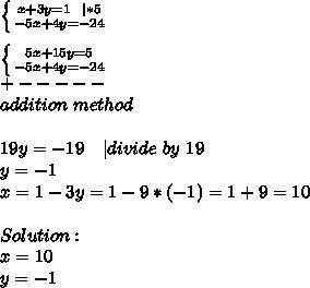 \left \{ {{x+3y=1\ \ | *5} \atop {-5x+4y=-24}} \right. \\  \left \{ {{5x+15y=5} \atop {-5x+4y=-24}} \right. \+-----\addition\ method\\19y=-19\ \ \ | divide\ by\ 19\y=-1\x=1-3y=1-9*(-1)=1+9=10\\Solution:\x=10\y=-1