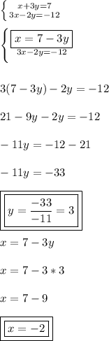 \left \{ {{x+3y=7} \atop {3x-2y=-12}} \right. \\\\  \left \{ {{\boxed{x=7-3y}} \atop {3x-2y=-12}} \right. \\\\\\ 3(7-3y)-2y=-12 \\\\ 21-9y-2y=-12 \\\\ -11y=-12-21 \\\\ -11y=-33 \\\\ \boxed{\boxed{y=\frac{-33}{-11}=3}} \\\\ x=7-3y \\\\ x=7-3*3 \\\\ x=7-9 \\\\ \boxed{\boxed{x=-2}}