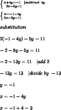 \left \{ {{x+4y=-1\ \ | subtract\ 4y} \atop {2x-5y=1}\ \ \ \ \ \ \ \ \ \ \ \ \ } \right. \\ \left \{ {{x=-1-4y} \atop {2x-5y=11}} \right. \\substitution\\2(-1-4y)-5y=11\\-2-8y-5y=11\\-2-13y=11\ \ \ | add\ 2\\-13y=13\ \ \ | divide\ by\ -13\\y=-1\\x=-1-4y\\x=-1+4=3