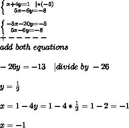 \left \{ {{x+4y=1\ \ | *(-5)} \atop {5x-6y=-8}} \right. \\  \left \{ {{-5x-20y=-5} \atop {5x-6y=-8}} \right.\+-----\ add\ both\ equations\\-26y=-13 \ \ \ | divide\ by\ -26\\y=\frac{1}{2}\\x=1-4y=1-4*\frac{1}{2}=1-2=-1\\x=-1