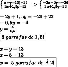 \left \{ {{x+y=13(-2)} \atop {2x+1,5y=22}} \right.=>  \left \{ {{-2x-2y=-26} \atop {2x+1,5y=22}} \right. \\\\-2y+1,5y=-26+22\\-0,5y=-4\\y=\frac{4}{0,5}\\\boxed{8\ garrafas\ de\ 1,5l}\\\\x+y=13\\x+8=13\\x=\boxed{5\ garrafas\ de\ 2l}