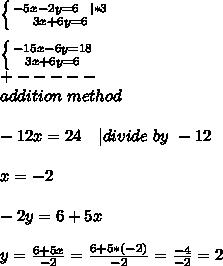 \left \{ {-5x-2y=6\ \ | *3} \atop {3x+6y=6}} \right. \\  \left \{ {-15x-6y=18} \atop {3x+6y=6}} \right. \+-----\addition\ method\\-12x=24\ \ \ | divide\ by\ -12\\x=-2\\-2y=6+5x\\y=\frac{6+5x}{-2}=\frac{6+5*(-2)}{-2}=\frac{-4}{-2}=2