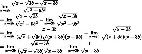 \lim\limits_{x\to3b}\dfrac{\sqrt{x}-\sqrt{3b}-\sqrt{x-3b}}{\sqrt{x^2-9b^2}} =\lim\limits_{x\to3b}\dfrac{\sqrt{x}-\sqrt{3b}}{\sqrt{x^2-9b^2}} -\lim\limits_{x\to3b}\,\dfrac{\sqrt{x-3b}}{\sqrt{x^2-9b^2}} =\lim\limits_{x\to3b}\,\dfrac{x-3b}{(\sqrt{x}+\sqrt{3b})\sqrt{(x+3b)(x-3b)}} -\lim\limits_{x\to3b}\,\dfrac{\sqrt{x-3b}}{\sqrt{(x+3b)(x-3b)}}= \lim\limits_{x\to3b}\,\dfrac{\sqrt{x-3b}}{(\sqrt{x}+\sqrt{3b})\sqrt{x+3b}} -\lim\limits_{x\to3b}\,\dfrac{1}{\sqrt{x+3b}}