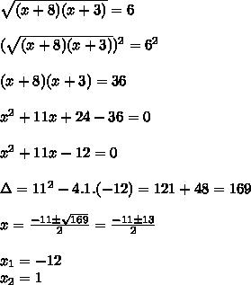 \sqrt{(x+8)(x+3)}=6\\ \\( \sqrt{(x+8)(x+3)})^2=6^2\\\\(x+8)(x+3)=36\\\\x^2+11x+24-36=0\\\\x^2+11x-12=0\\\\\Delta=11^2-4.1.(-12)=121+48=169\\\\x=\frac{-11\pm\sqrt{169}}{2}=\frac{-11\pm13}{2}\\\\x_1=-12\\x_2=1