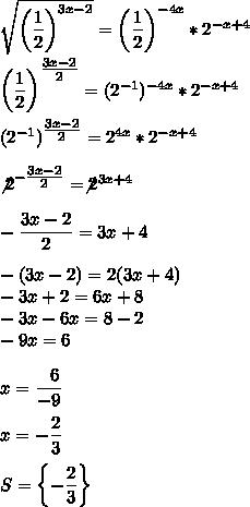 \sqrt{\left( \dfrac{1}{2}\right)^{3x-2}  }=\left( \dfrac{1}{2}\right)^{-4x}*2^{-x+4}\\\\ \left( \dfrac{1}{2}\right)^{ \tfrac{3x-2}{2} }=(2^{-1})^{-4x}*2^{-x+4}\\\\(2^{-1})^{ \tfrac{3x-2}{2} }=2^{4x}*2^{-x+4}\\\\\not2^{- \tfrac{3x-2}{2} }=\not2^{3x+4}\\\\ -\dfrac{3x-2}{2}=3x+4\\\\-(3x-2)=2(3x+4)\\-3x+2=6x+8\\-3x-6x=8-2\\-9x=6\\\\x= \dfrac{~~6}{-9}\\\\x=- \dfrac{2}{3}\\\\S=\left\{- \dfrac{2}{3}\right\}