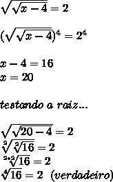 \sqrt{ \sqrt{x-4} }=2\\\\( \sqrt{ \sqrt{x-4} }) ^{4}=2 ^{4}\\\\x-4=16\\x=20\\\\testando~a~raiz...\\\\ \sqrt{ \sqrt{20-4} }=2\\ \sqrt[2]{ \sqrt[2]{16} }=2\\ \sqrt[2*2]{16}=2\\ \sqrt[4]{16}=2~~(verdadeiro)