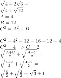 \sqrt{ {4} +2 \sqrt{3}} = \\ \sqrt{4+  \sqrt{12} } \\A=4 \\ B=12 \\ C ^{2} =A ^{2}-B \\ \\ C^{2}=4^{2}-12 =16-12=4\\C^{2}=4 => C=2 \\  \sqrt { \frac{A+C}{2} } +  \sqrt { \frac {A-C}{2}}= \\  \sqrt { \frac{4+2}{2}} +  \sqrt{ \frac {4-2}{2} }= \\    \sqrt { \frac {6}{2}} + \sqrt { \frac {2}{2}}=  \sqrt3 + 1