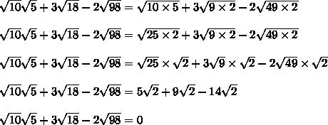 \sqrt{10} \sqrt{5}+3 \sqrt{18}-2 \sqrt{98} =  \sqrt{10\times5}+3 \sqrt{9\times2}-2 \sqrt{49\times2}   \\\\ \sqrt{10} \sqrt{5}+3 \sqrt{18}-2 \sqrt{98} =  \sqrt{25\times2} +      3 \sqrt{9\times2}-2 \sqrt{49\times2}  \\\\ \sqrt{10} \sqrt{5}+3 \sqrt{18}-2 \sqrt{98} =  \sqrt{25}\times \sqrt{2}+3 \sqrt{9}\times \sqrt{2}-2 \sqrt{49}\times \sqrt{2} }     \\\\ \sqrt{10} \sqrt{5}+3 \sqrt{18}-2 \sqrt{98} = 5 \sqrt{2}+9 \sqrt{2}  -14 \sqrt{2}\\\\  \sqrt{10} \sqrt{5}+3 \sqrt{18}-2 \sqrt{98} = 0