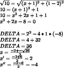 \sqrt{10}  =  \sqrt{(x+1)^2 + (1-2) ^2}\\10 = (x+1) ^2 +1\\10 = x^2+2x+1+1\\x^2 +2x -8 = 0\\\\DELTA = 2^2 - 4 * 1 * (-8)\\DELTA = 4 + 32\\DELTA = 36 \\x =  \frac{-2 +-  \sqrt{36} }{2} \\x' =  \frac{-2 + 6}{ 2}  = 2\\x'' =  \frac{-2-6}{2} = -4