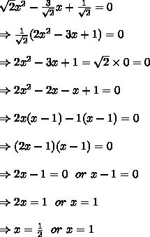 \sqrt{2} x^{2} - \frac{3}{ \sqrt{2} }x+ \frac{1}{ \sqrt{2} }=0\\ \\ \Rightarrow \frac{1}{ \sqrt{2} }(2 x^{2} -3x+1)=0\\ \\ \Rightarrow2 x^{2} -3x+1= \sqrt{2} \times 0=0 \\ \\ \Rightarrow 2 x^{2} -2x-x+1=0\\ \\ \Rightarrow 2 x(x-1)-1(x-1)=0\\ \\ \Rightarrow (2x-1)(x-1)=0 \\ \\ \Rightarrow 2x-1=0\ \ or\ x-1=0\\ \\ \Rightarrow 2x=1\ \ or\ x=1\\ \\ \Rightarrow x= \frac{1}{2} \ \ or\ x=1