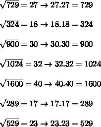\sqrt{729}= 27 \rightarrow 27.27=729\\\\ \sqrt{324}= 18 \rightarrow 18.18=324\\\\ \sqrt{900}=30 \rightarrow 30.30=900\\\\ \sqrt{1024}=  32 \rightarrow 32.32=1024\\\\ \sqrt{1600}=40 \rightarrow 40.40=1600\\\\ \sqrt{289}=  17 \rightarrow 17.17=289\\\\\sqrt{529}=23 \rightarrow 23.23=529