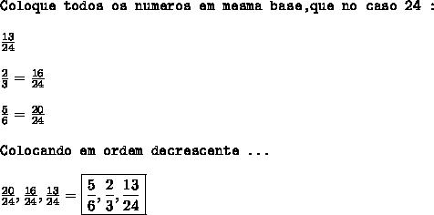 \texttt{Coloque todos os numeros em mesma base,que no caso  24 :}\\\\ \frac{13}{24}\\\\ \frac{2}{3}  =  \frac{16}{24} \\\\ \frac{5}{6}  =  \frac{20}{24}\\\\\texttt{Colocando em ordem decrescente ...}\\\\ \frac{20}{24},\frac{16}{24},\frac{13}{24} =  \boxed{\frac{5}{6}, \frac{2}{3},   \frac{13}{24} }