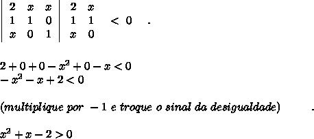 \left|\begin{array}{ccc}2&x&x\\1&1&0\\x&0&1\end{array}\right|  \left\begin{array}{ccc}2&x\\1&1\\x&0\end{array}\right~<~0~~~~.\\\\\\2+0+0-x^2+0-x<0\\-x^2-x+2<0\\\\(multiplique~por~-1~e~troque~o~sinal~da~desigualdade)~~~~~~~~.\\\\x^2+x-2>0
