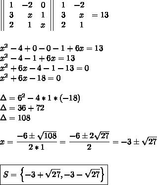 \left|\left|\begin{array}{ccc}1&-2&0\\3&~~x&1\\2&~~1&x\end{array}\right|\right|  \left\begin{array}{ccc}1&-2\\3&~~x\\2&~~1\end{array}\right =13\\\\\\x^2-4+0-0-1+6x=13\\x^2-4-1+6x=13\\x^2+6x-4-1-13=0\\x^2+6x-18=0\\\\\Delta=6^2-4*1*(-18)\\\Delta=36+72\\\Delta=108\\\\x= \dfrac{-6\pm \sqrt{108} }{2*1}= \dfrac{-6\pm2 \sqrt{27} }{2}=-3\pm \sqrt{27}\\\\\\\boxed{S=\left\{-3+ \sqrt{27},-3- \sqrt{27}\right\}}