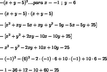 -(x+y-5)^2....para\ x=-1\ ;\ y=6\\ \\-(x+y-5)\cdot(x+y-5)\\ \\-[x^2+xy-5x+xy+y^2-5y-5x-5y+25]\\ \\-[x^2+y^2+2xy-10x-10y+25]\\ \\-x^2-y^2-2xy+10x+10y-25\\ \\-(-1)^2-(6)^2-2\cdot(-1)\cdot6+10\cdot(-1)+10\cdot6-25\\ \\-1-36+12-10+60-25